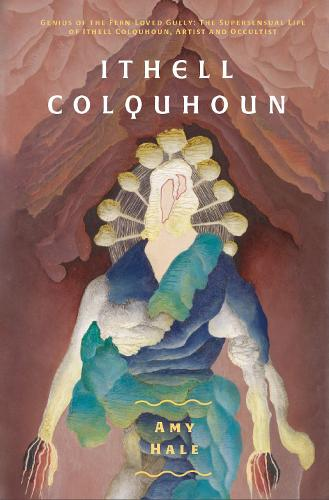 Ithell Colquhoun: Genius of The Fern Loved Gully - Strange Attractor Press (Paperback)