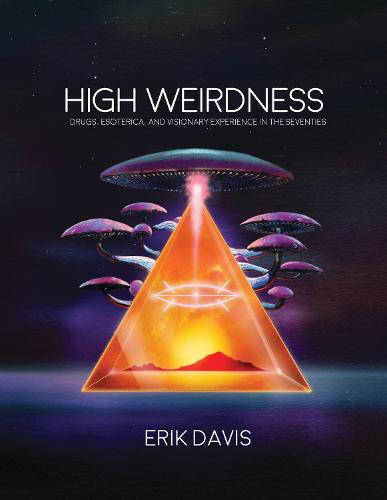 High Weirdness: Drugs, Esoterica, and Visionary Experience in the Seventies - The MIT Press (Paperback)