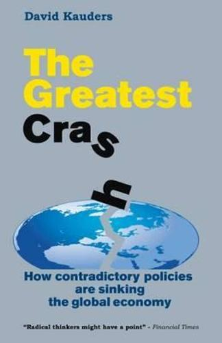 The Greatest Crash: How Contradictory Policies are Sinking the Global Economy (Paperback)