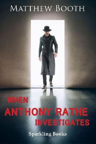 When Anthony Rathe Investigates - Anthony Rathe (Paperback)