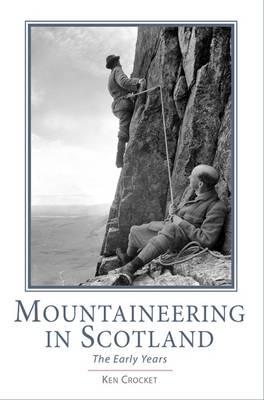 Mountaineering in Scotland: The Early Years (Hardback)