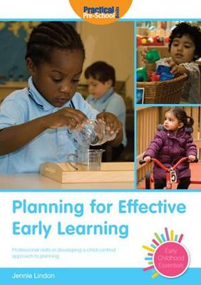 Planning for Effective Early Learning: Professional Skills in Developing a Child-centred Approach to Planning - Early Childhood Essentials (Paperback)