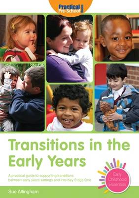 Transitions in the Early Years: A Practical Guide to Supporting Children Between Early Years Settings and into Key Stage 1 - Early Childhood Essentials (Paperback)