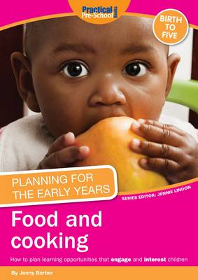Planning for the Early Years: Food and Cooking: How to Plan Learning Opportunities That Engage and Interest Children (Paperback)