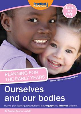Planning for the Early Years: Ourselves and Our Bodies: How to Plan Learning Opportunities That Engage and Interest Children (Paperback)