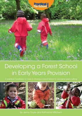Developing a Forest School in Early Years Provision: A Practical Handbook on How to Develop a Forest School in Any Early Years Setting (Paperback)