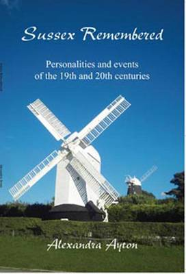 Sussex Remembered: Personalities and Events of the 19th and 20th Centuries (Paperback)