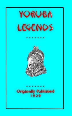 Yoruba Legends - Myths, Legend and Folk Tales from Around the World (Paperback)