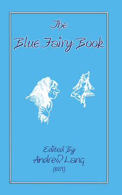 The Blue Fairy Book - Myths, Legend and Folk Tales from Around the World (Paperback)