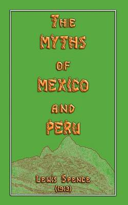 The Myths of Mexico and Peru - Myths, Legend and Folk Tales from Around the World (Paperback)