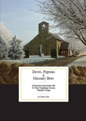 Doves, Pigeons & Masonry Bees: An Historical Encounter with St. Mary Magdalene Church, Trimdon Village (Paperback)