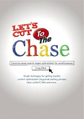 Let's Cut to the Chase: Common Sense Search Engine Optimization for Small Business (Paperback)