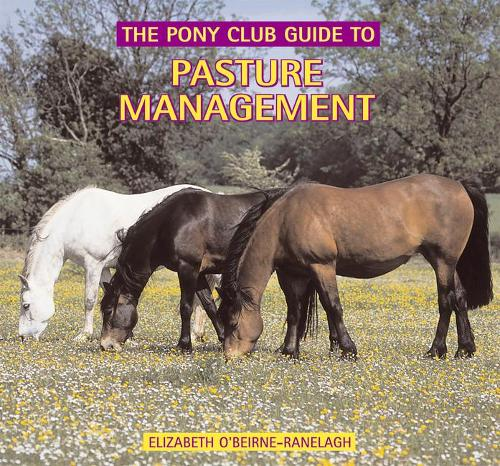 Pasture Management: A Pony Club Guide - Pony Club Guide (Hardback)