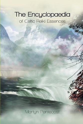 The Encyclopaedia of Celtic Reiki Essences - Celtic Reiki Mastery 2 (Paperback)