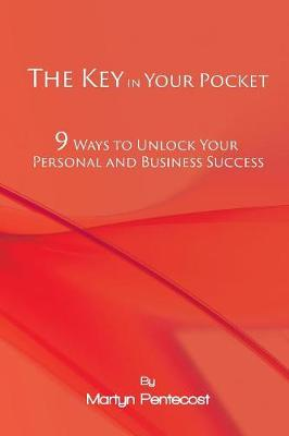 The Key in Your Pocket: 9 Ways to Unlock Your Personal and Business Success (Paperback)