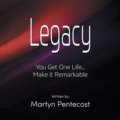 Legacy: You Get One Life... Make It Remarkable (Paperback)