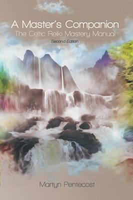 A Master's Companion: The Celtic Reiki Mastery Manual (Paperback)