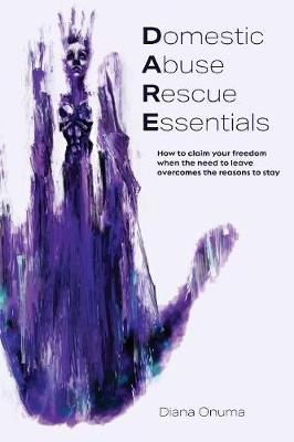 Domestic Abuse Rescue Essentials: How to Claim Your Freedom When the Need to Leave Overcomes the Reasons to Stay (Paperback)