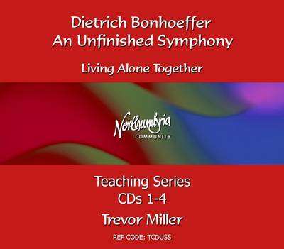 An Unfinished Symphony: Dietrich Bonhoeffer - Living Alone Together - Northumbria Community Teaching (CD-Audio)
