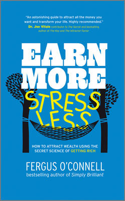Earn More, Stress Less: How to attract wealth using the secret science of getting rich Your Practical Guide to Living the Law of Attraction (Paperback)