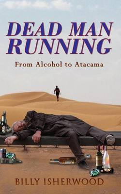 Dead Man Running: From Alcohol to Atacama (Paperback)