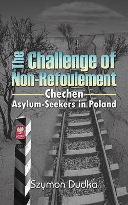 The Challenge of Non-Refoulement: Chechen Asylum-Seekers in Poland (Paperback)
