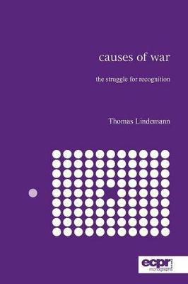 Causes of War: The Struggle for Recognition (Paperback)
