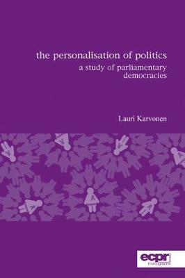 The Personalisation of Politics: A Study of Parliamentary Democracies (Paperback)