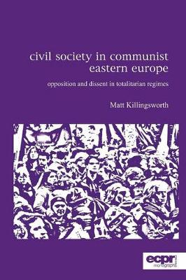 Civil Society in Communist Eastern Europe: Opposition and Dissent in Totalitarian Regimes (Paperback)