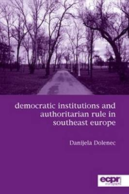 Democratic Institutions and Authoritarian Rule in Southeast Europe (Paperback)