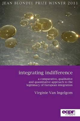 Integrating Indifference: A Comparative, Qualitative and Quantitative Approach to the Legitimacy of European Integration (Paperback)