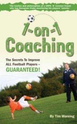 1 on 1 Coaching: The Secrets to Improve All Football Players - Guaranteed (Spiral bound)