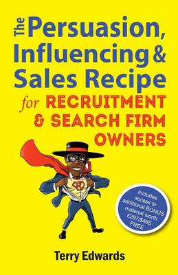 The Persuasion, Influencing & Sales Recipe for Recruitment Search Firm Owners (Paperback)