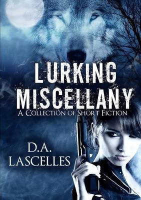 Lurking Miscellany: A Collection of Short Fiction (Paperback)