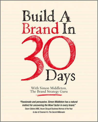 Build a Brand in 30 Days: With Simon Middleton, The Brand Strategy Guru (Paperback)