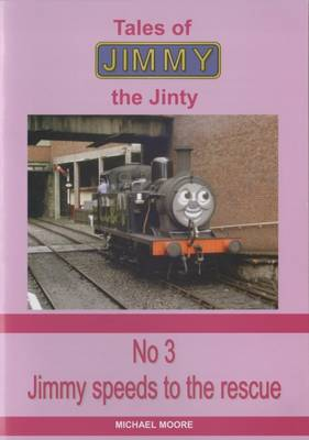 Jimmy Speeds to the Rescue - Tales of Jimmy the Jinty v. 3 (Paperback)