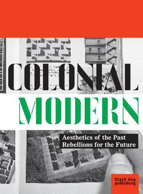 Colonial Modern: Aesthetics of the Past Rebellions for the Future (Paperback)