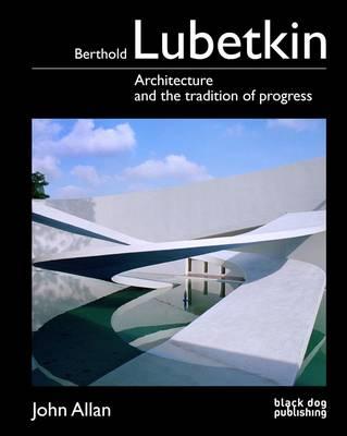 Berthold Lubetkin: Architecture and the Tradition of Progress (Hardback)