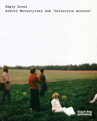 Empty Zones: Andrei Monastyrski and Collective Actions (Paperback)