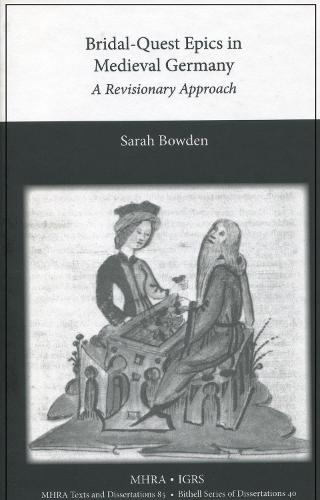 Bridal-Quest Epics in Medieval Germany: A Revisionary Approach (Hardback)