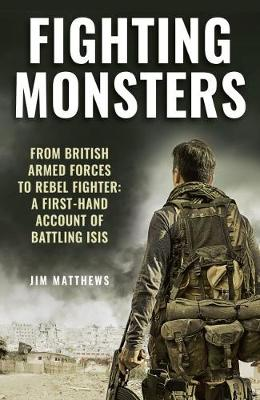 Fighting Monsters: A first-hand account of battling ISIS (Hardback)