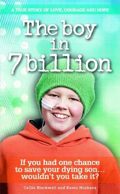 The Boy in 7 Billion: A true story of love, courage and hope (Hardback)
