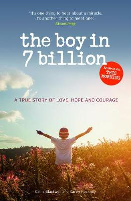 The Boy in 7 Billion: A true story of love, courage and hope (Paperback)