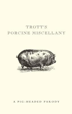 Trott's Porcine Miscellany (Hardback)
