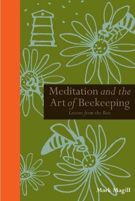 Meditation and the Art of Beekeeping - Mindfulness (Hardback)