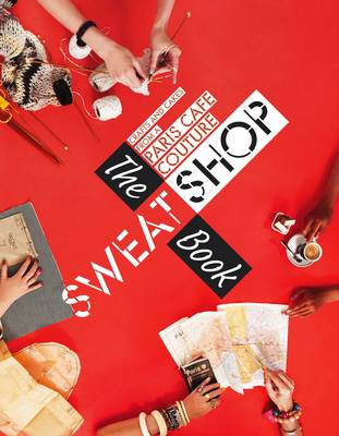 The Sweat Shop Book: Crafts & Cakes from the Paris Sewing Cafe (Paperback)