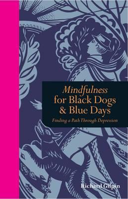 Mindfulness for Black Dogs & Blue Days: Finding a path through depression - Mindfulness (Hardback)