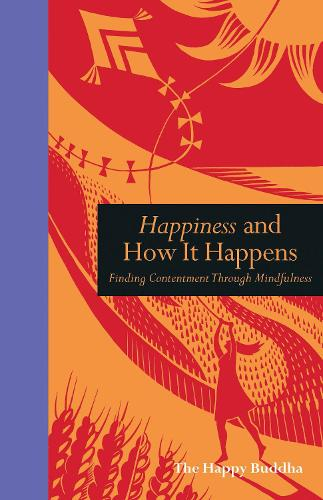 Happiness and How It Happens: Finding Contentment through Mindfulness (Hardback)