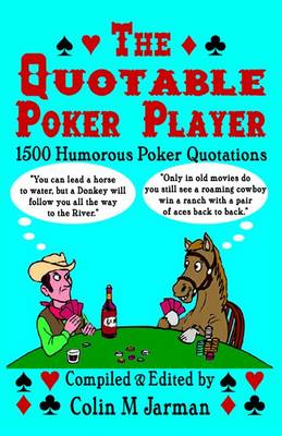 The Quotable Poker Player: 1500 Humorous Poker Quotations from Five-card Stud to Texas Hold 'em (Paperback)