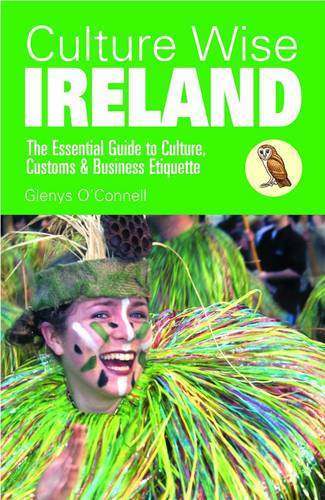 Culture Wise Ireland: The Essential Guide to Culture, Customs & Business Etiquette - Culture Wise (Paperback)